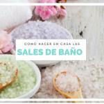Como hacer SALES DE BAñO en casa y sus beneficios.