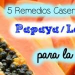 5 Remedios caseros con la Papaya/Lechosa
