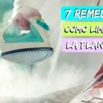 7 Remedios Caseros para limpiar la plancha quemada
