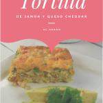 Tortilla de Jamón y queso cheddar al horno