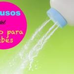 30 Maravillosos usos del Polvo para bebés.